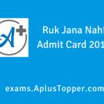 Ruk Jana Nahi Admit Card 2019